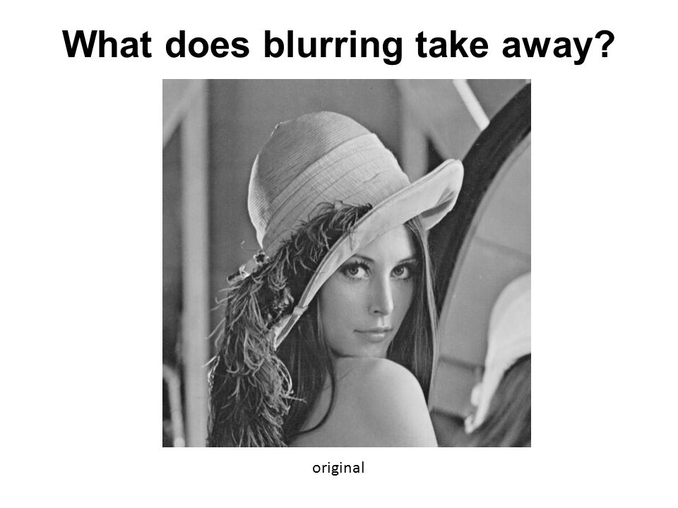 What does blurring take away