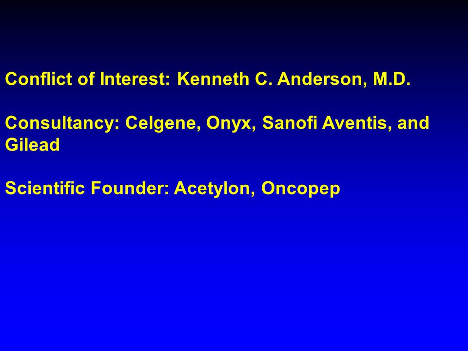 Conflict of Interest: Kenneth C. Anderson, M.D.