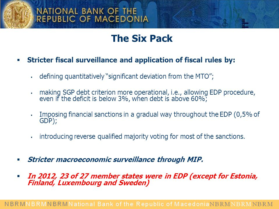The Six Pack Stricter fiscal surveillance and application of fiscal rules by: defining quantitatively significant deviation from the MTO ;