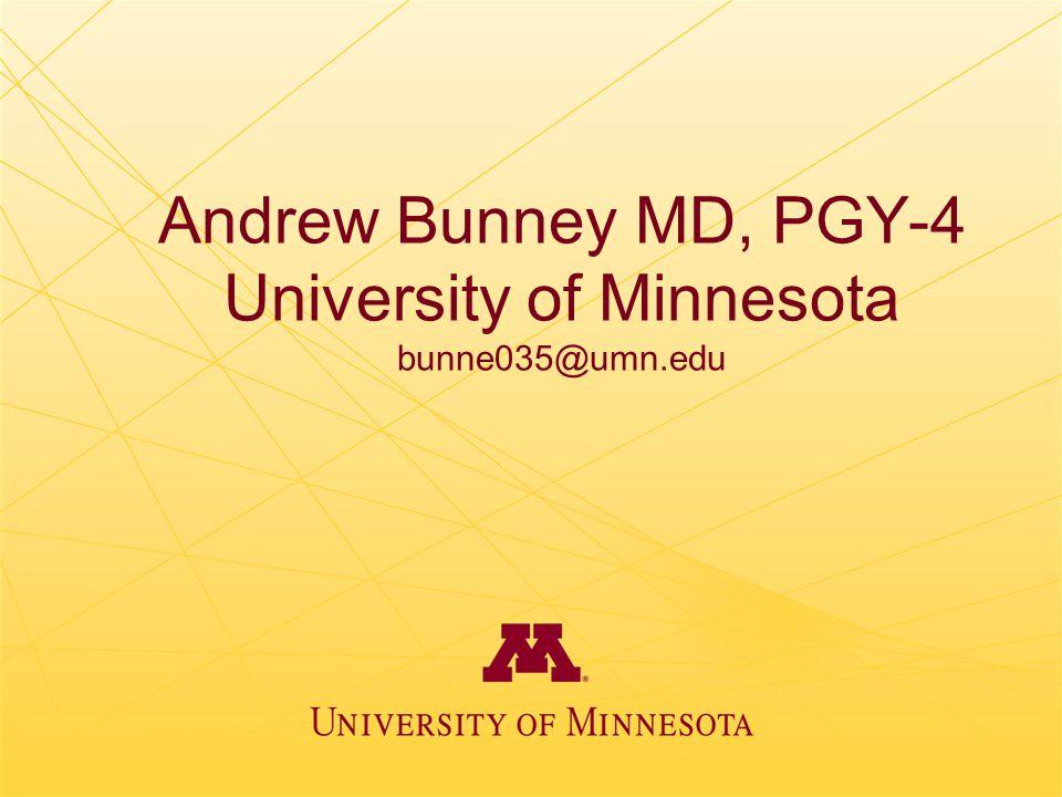 Andrew Bunney MD, PGY-4 University of Minnesota bunne035@umn.edu