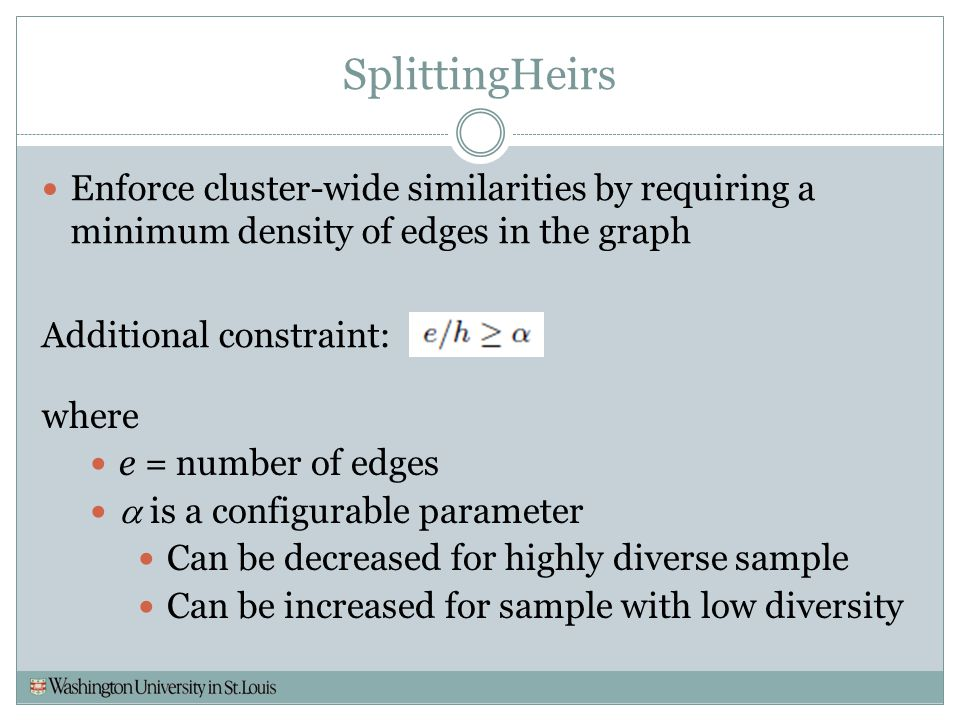 SplittingHeirs Enforce cluster-wide similarities by requiring a minimum density of edges in the graph.