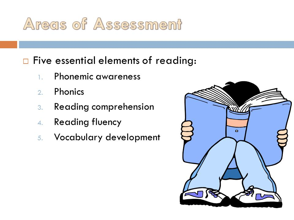 Areas of Assessment Five essential elements of reading: