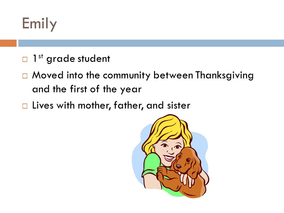 Emily 1st grade student. Moved into the community between Thanksgiving and the first of the year.