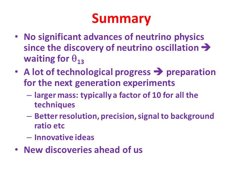 Summary No significant advances of neutrino physics since the discovery of neutrino oscillation  waiting for q13.