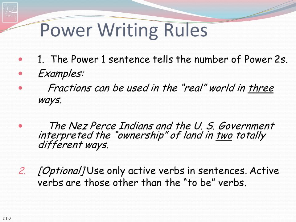 Power Writing Rules 1. The Power 1 sentence tells the number of Power 2s. Examples: Fractions can be used in the real world in three ways.