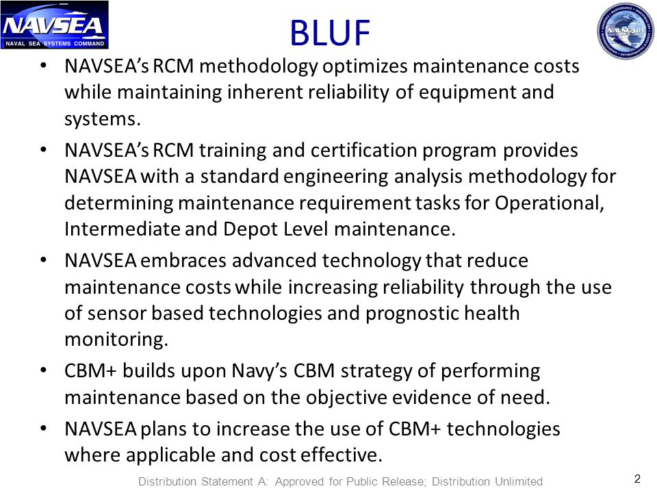 BLUF NAVSEA's RCM methodology optimizes maintenance costs while maintaining inherent reliability of equipment and systems.