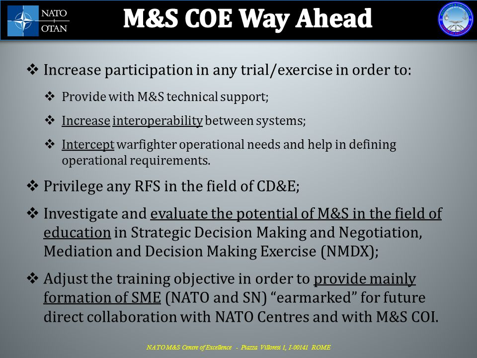 M&S COE Way Ahead Increase participation in any trial/exercise in order to: Provide with M&S technical support;
