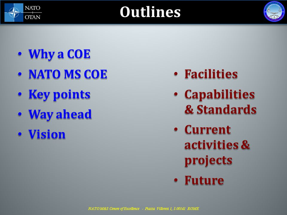 Outlines Why a COE NATO MS COE Key points Facilities Way ahead