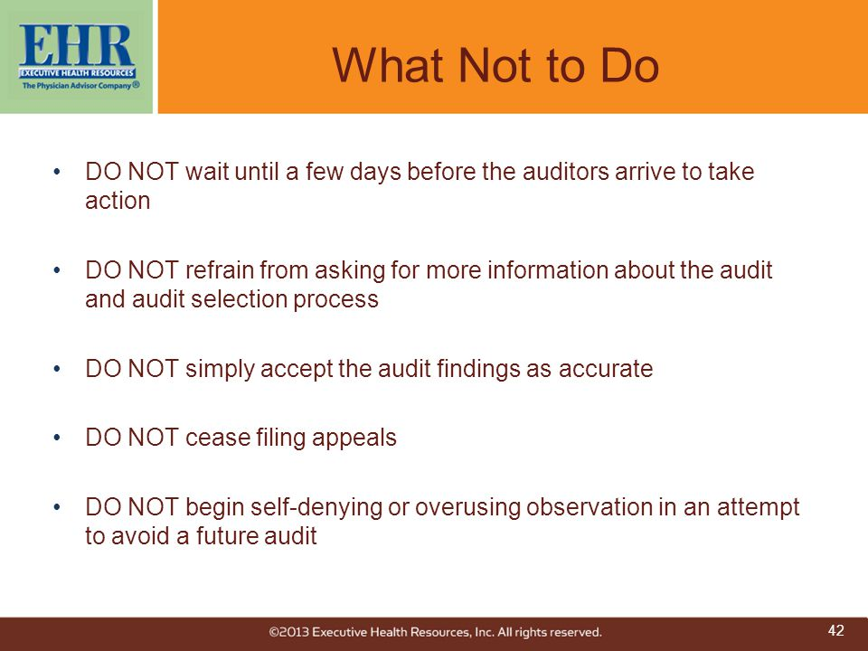 What Not to Do DO NOT wait until a few days before the auditors arrive to take action.