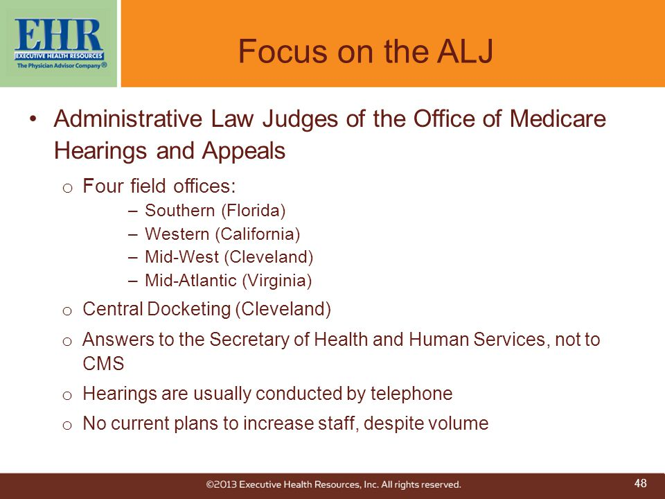 Focus on the ALJ Administrative Law Judges of the Office of Medicare Hearings and Appeals. Four field offices: