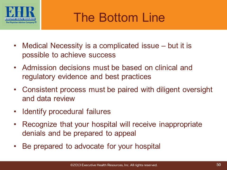 The Bottom Line Medical Necessity is a complicated issue – but it is possible to achieve success.