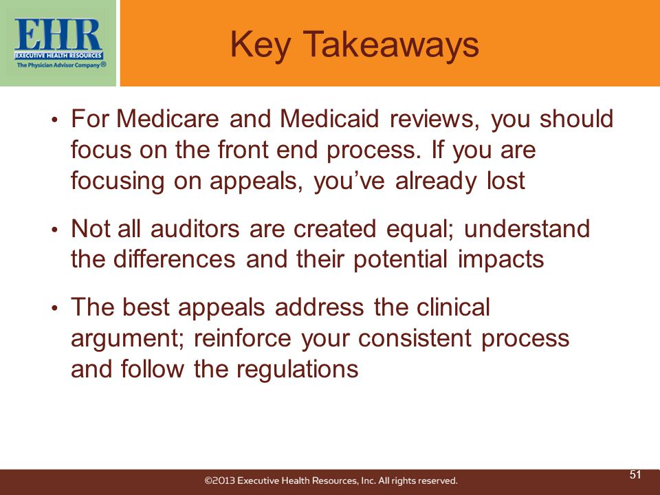 Key Takeaways For Medicare and Medicaid reviews, you should focus on the front end process. If you are focusing on appeals, you've already lost.