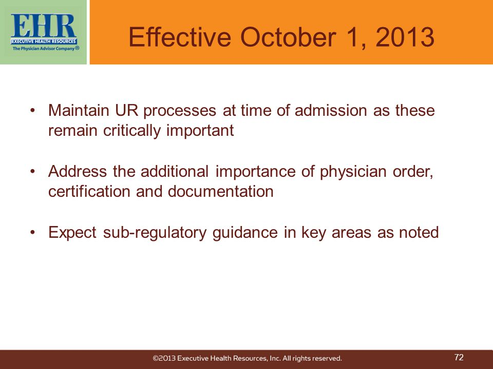 Effective October 1, 2013 Maintain UR processes at time of admission as these remain critically important.