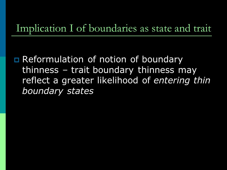 Implication I of boundaries as state and trait