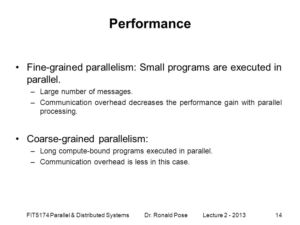 Performance Fine-grained parallelism: Small programs are executed in parallel. Large number of messages.