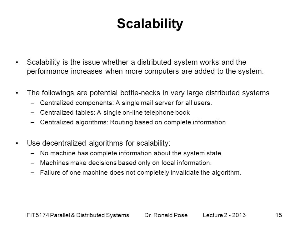 Scalability Scalability is the issue whether a distributed system works and the performance increases when more computers are added to the system.