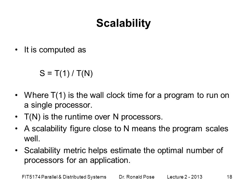 Scalability It is computed as S = T(1) / T(N)