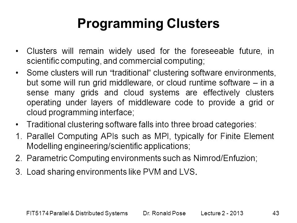 Programming Clusters Clusters will remain widely used for the foreseeable future, in scientific computing, and commercial computing;