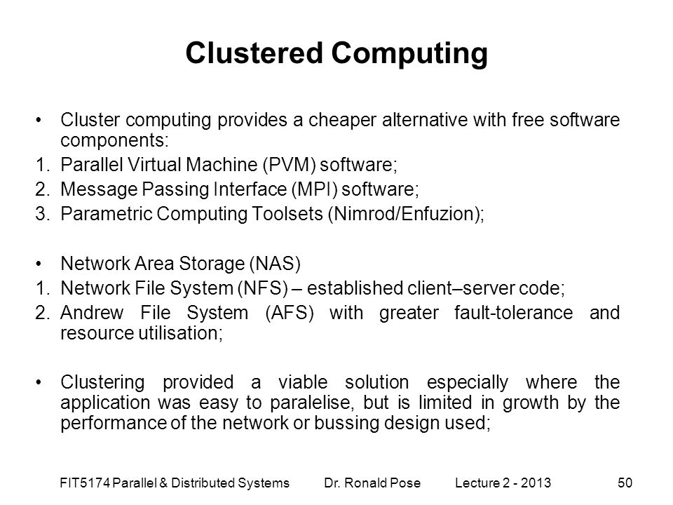 Clustered Computing Cluster computing provides a cheaper alternative with free software components: