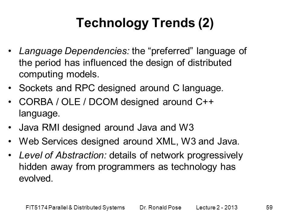 Technology Trends (2) Language Dependencies: the preferred language of the period has influenced the design of distributed computing models.