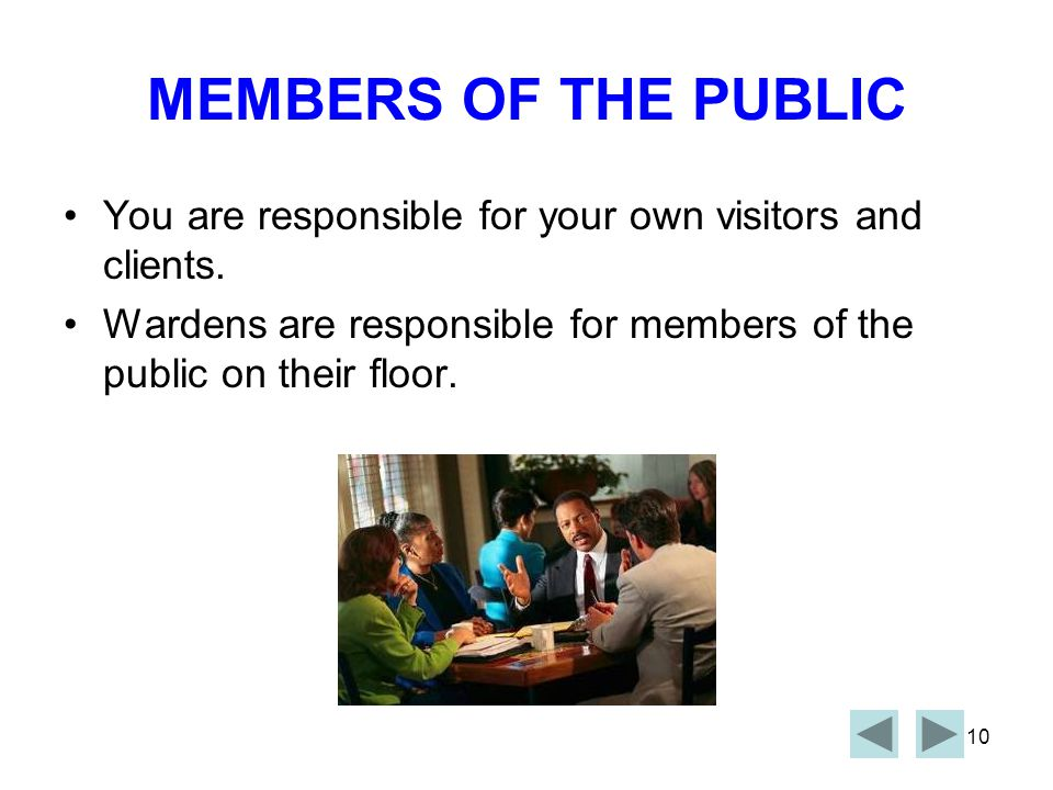 MEMBERS OF THE PUBLIC You are responsible for your own visitors and clients.
