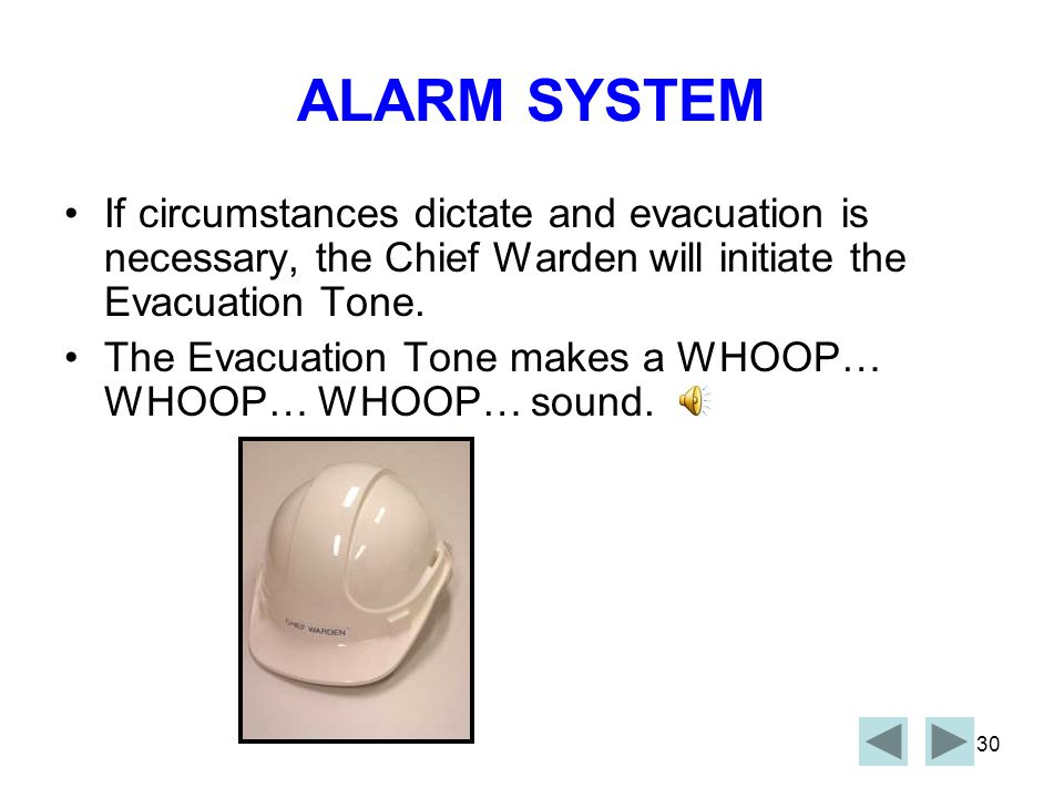 ALARM SYSTEM If circumstances dictate and evacuation is necessary, the Chief Warden will initiate the Evacuation Tone.