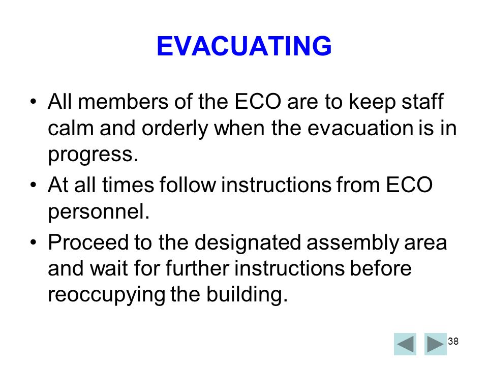EVACUATING All members of the ECO are to keep staff calm and orderly when the evacuation is in progress.