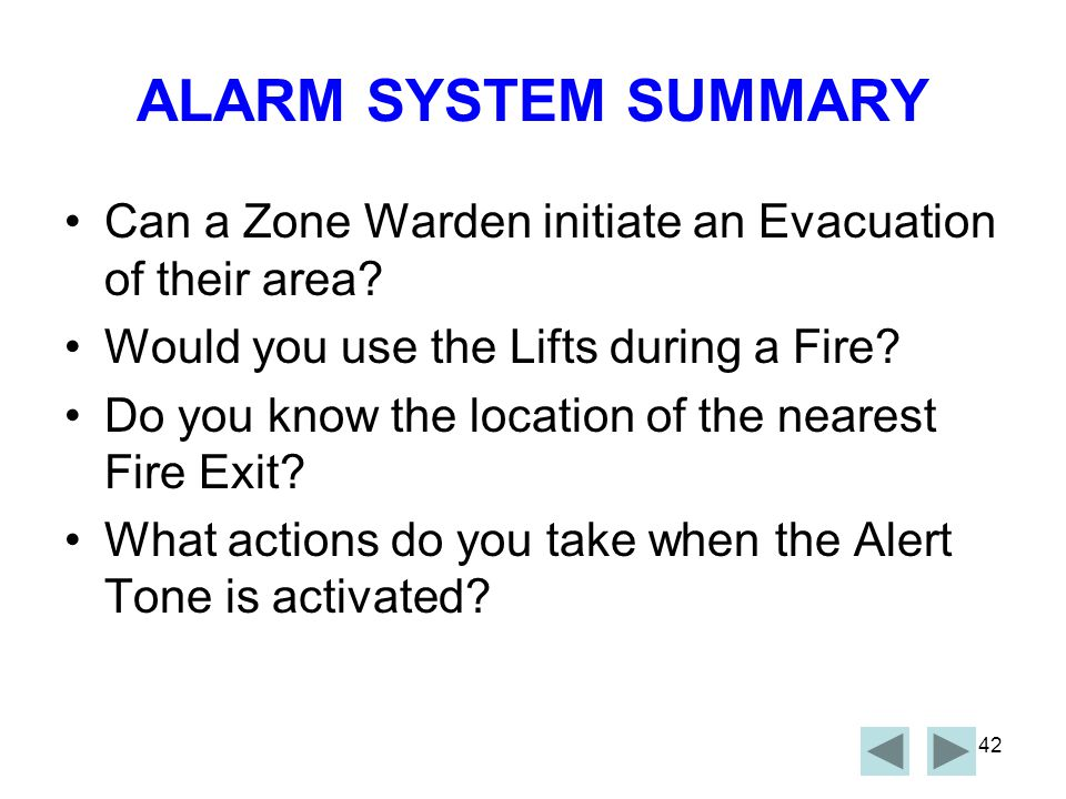 ALARM SYSTEM SUMMARY Can a Zone Warden initiate an Evacuation of their area Would you use the Lifts during a Fire