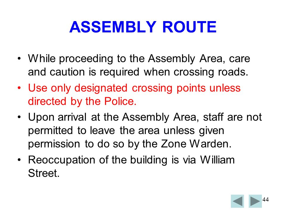 ASSEMBLY ROUTE While proceeding to the Assembly Area, care and caution is required when crossing roads.