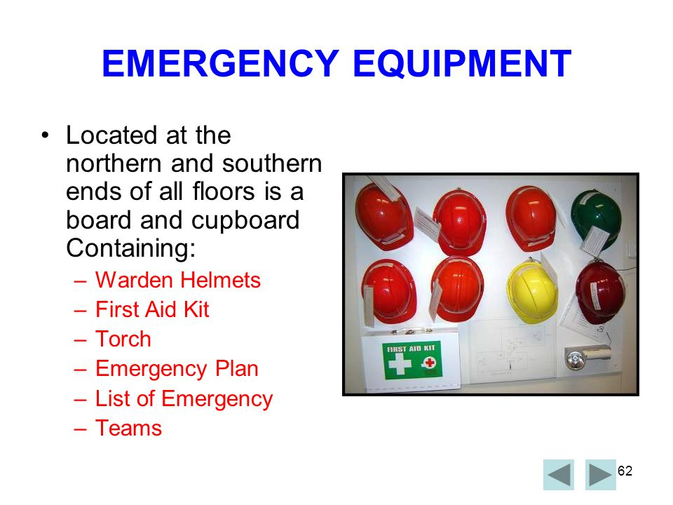 EMERGENCY EQUIPMENT Located at the northern and southern ends of all floors is a board and cupboard Containing: