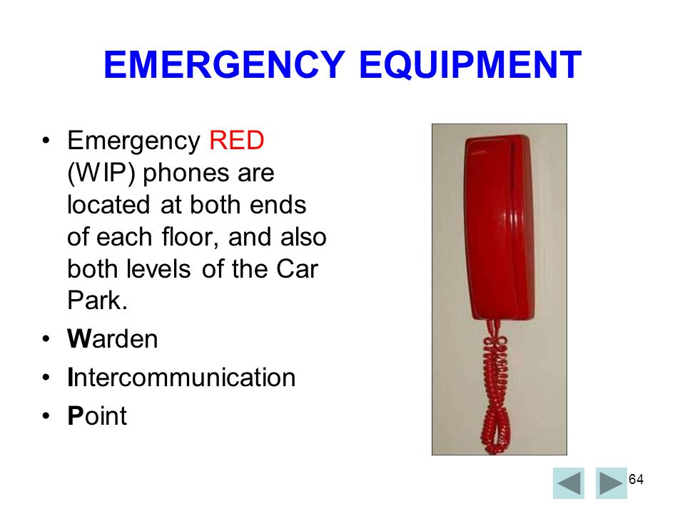 EMERGENCY EQUIPMENT Emergency RED (WIP) phones are located at both ends of each floor, and also both levels of the Car Park.