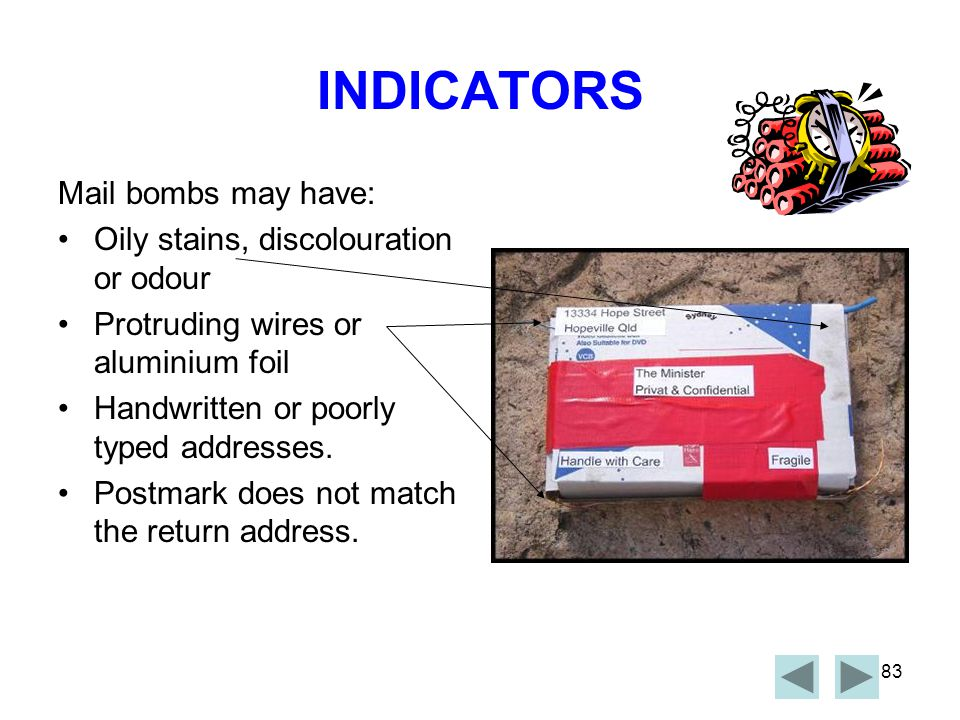INDICATORS Mail bombs may have: Oily stains, discolouration or odour