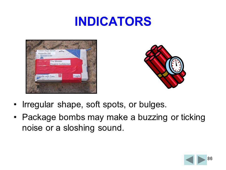INDICATORS Irregular shape, soft spots, or bulges.