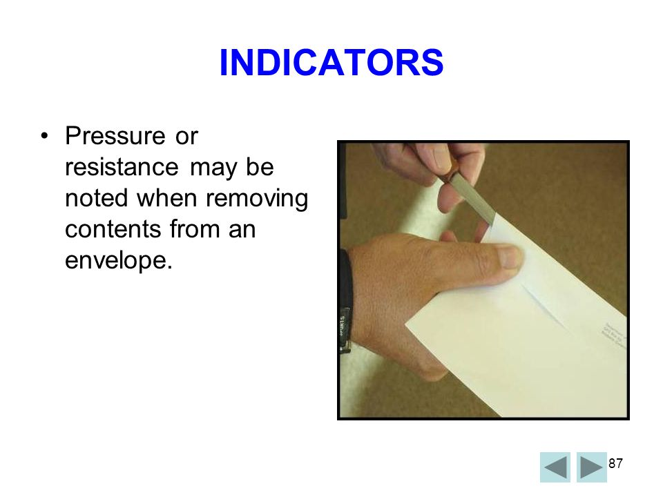 INDICATORS Pressure or resistance may be noted when removing contents from an envelope.