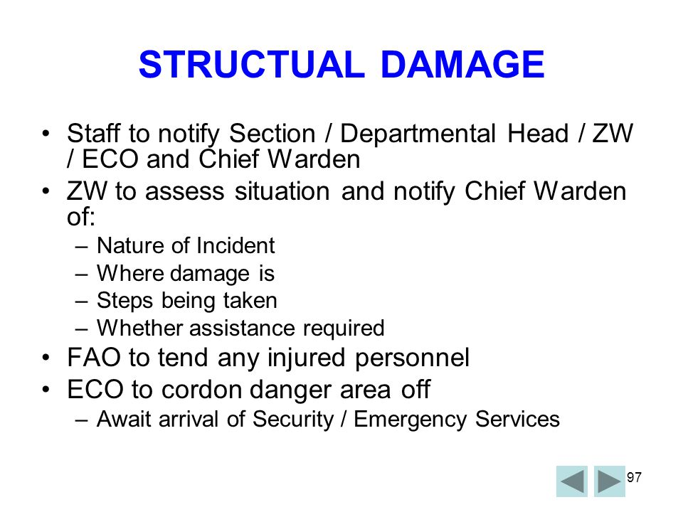 STRUCTUAL DAMAGE Staff to notify Section / Departmental Head / ZW / ECO and Chief Warden. ZW to assess situation and notify Chief Warden of: