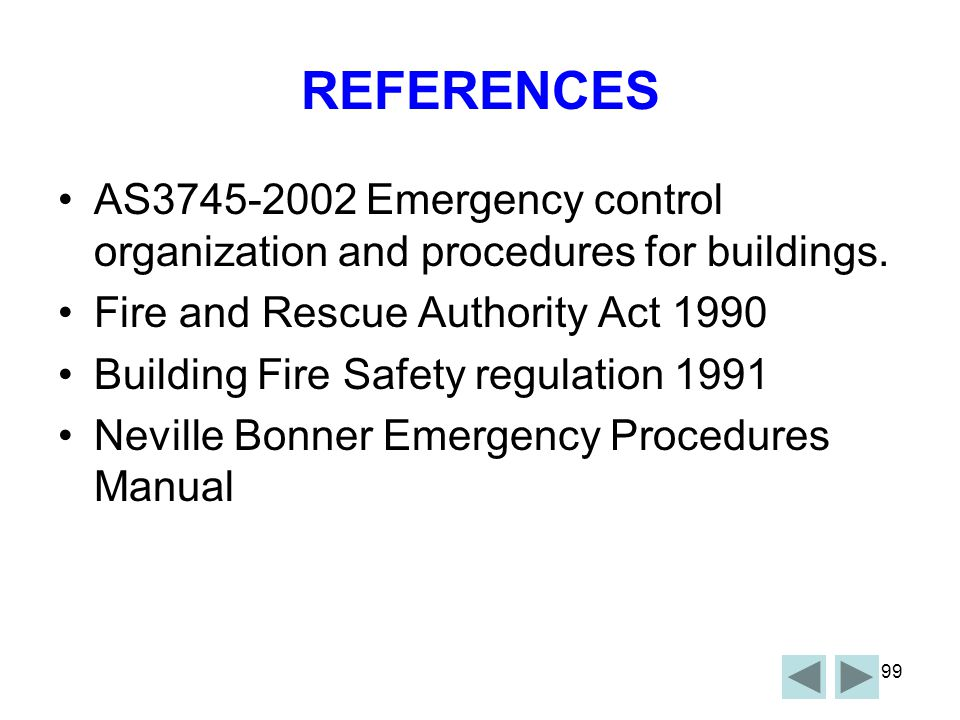 REFERENCES AS3745-2002 Emergency control organization and procedures for buildings. Fire and Rescue Authority Act 1990.