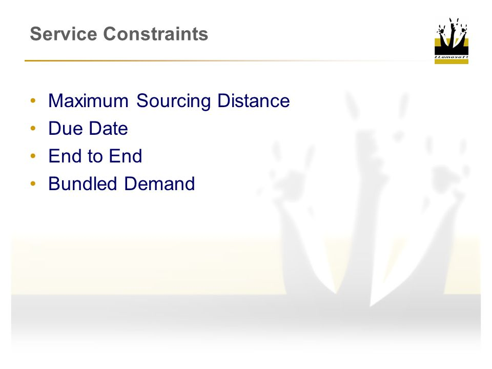 Service Constraints Maximum Sourcing Distance Due Date End to End Bundled Demand