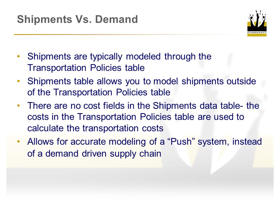 Shipments Vs. Demand Shipments are typically modeled through the Transportation Policies table.