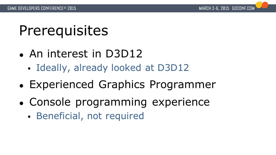 Prerequisites An interest in D3D12 Experienced Graphics Programmer