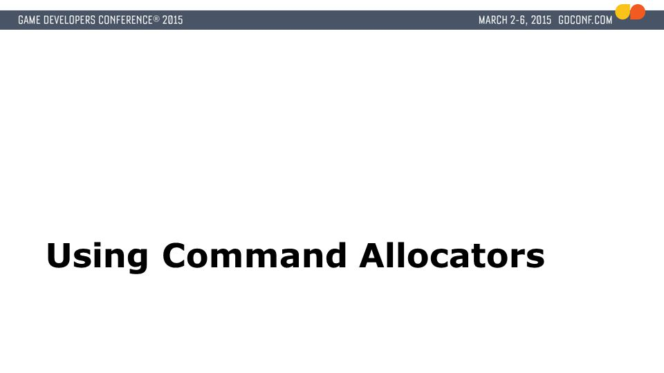 Using Command Allocators