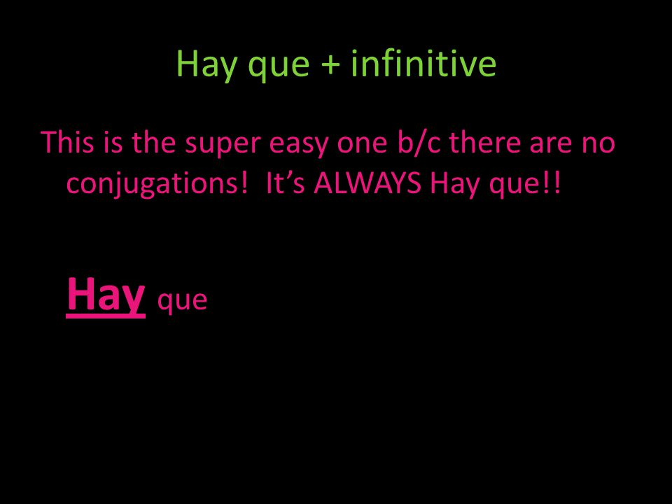 Hay que + infinitive This is the super easy one b/c there are no conjugations.