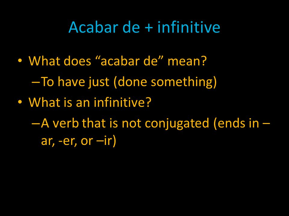 Acabar de + infinitive What does acabar de mean