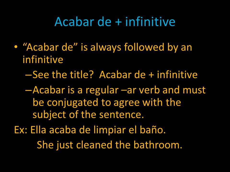 Acabar de + infinitive Acabar de is always followed by an infinitive
