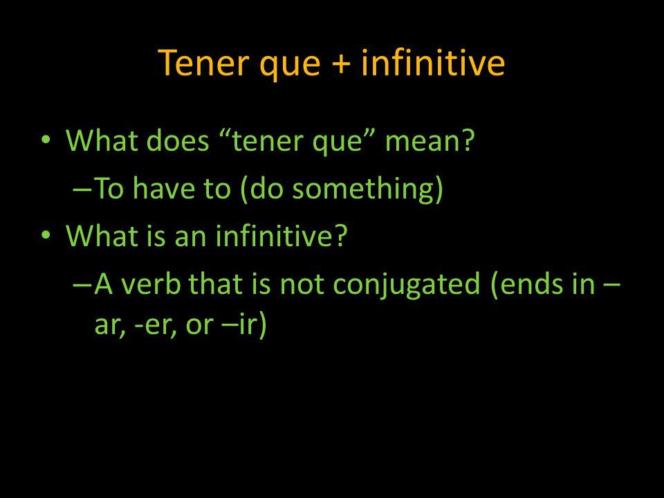 Tener que + infinitive What does tener que mean