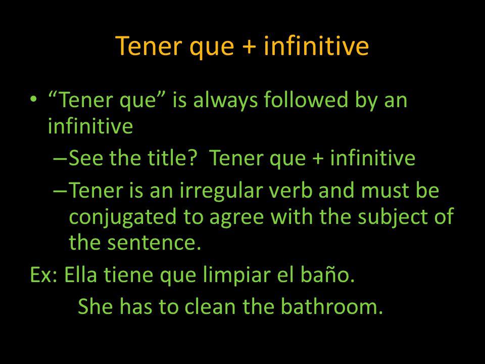 Tener que + infinitive Tener que is always followed by an infinitive