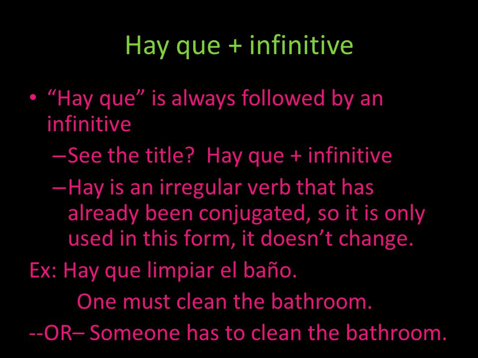 Hay que + infinitive Hay que is always followed by an infinitive