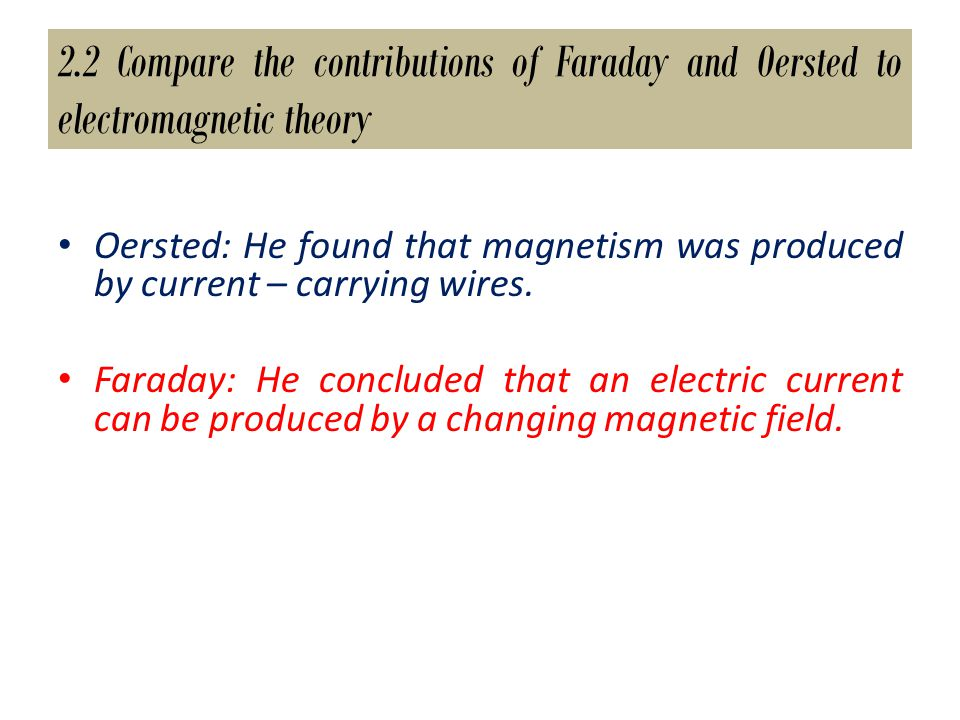 2.2 Compare the contributions of Faraday and Oersted to electromagnetic theory