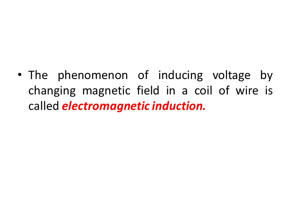 The phenomenon of inducing voltage by changing magnetic field in a coil of wire is called electromagnetic induction.
