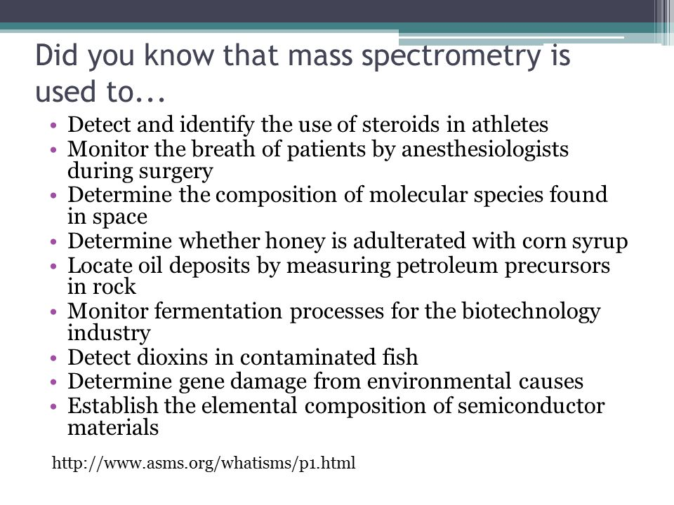 Did you know that mass spectrometry is used to...