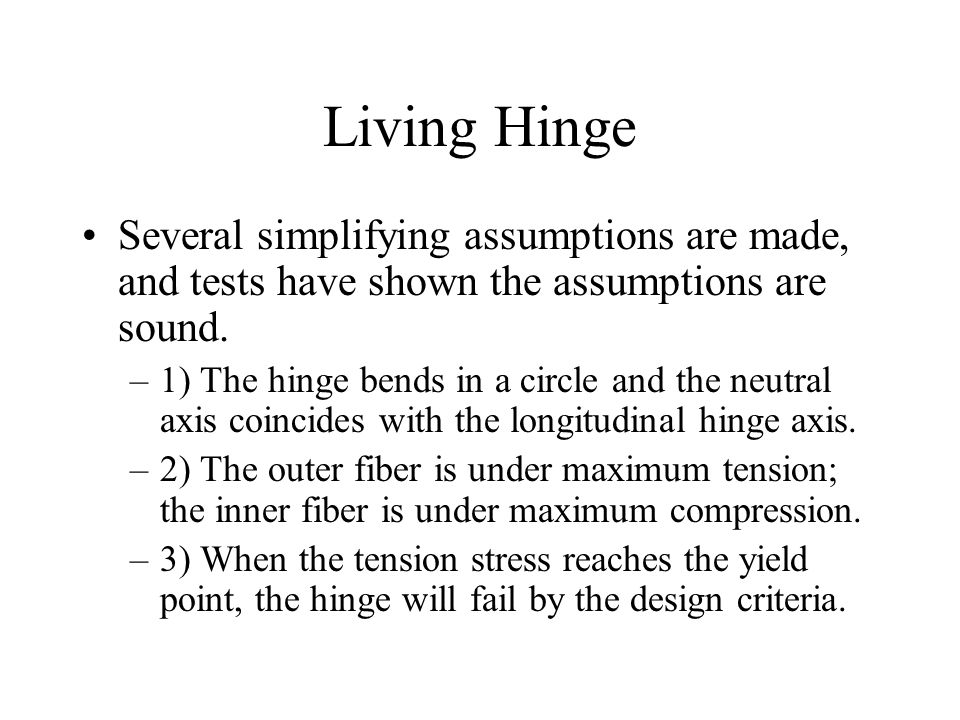 Living Hinge Several simplifying assumptions are made, and tests have shown the assumptions are sound.